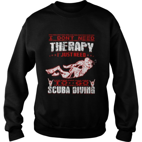 I Dont Need Therapy I Just Need To Go Scuba Diving Red White  Sweatshirt