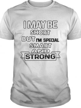 I May Be Short But Im Special Smart And Strong shirt