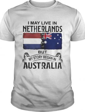 I may live in Netherlands but my story began in Australia shirt