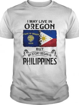 I may live in Oregon but my story began in Philippines shirt