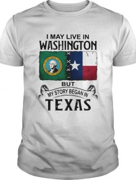I may live in Washington but my story began in Texas shirt