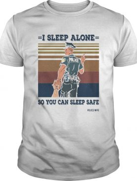 I sleep alone so you can sleep safe police wife vintage retro shirt
