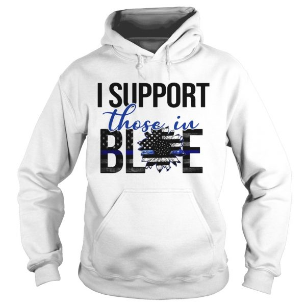 I support those in blue sunflower american flag independence day  Hoodie