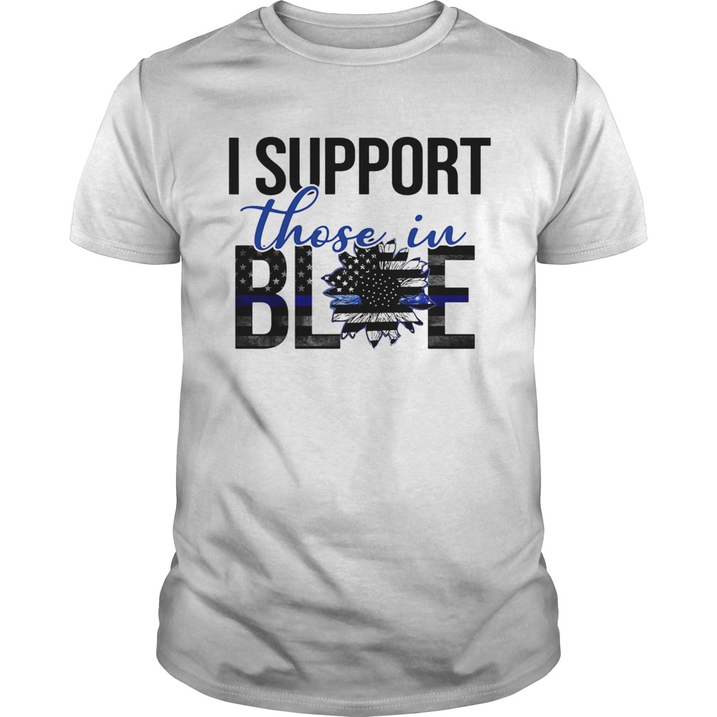 I support those in blue sunflower american flag independence day Unisex