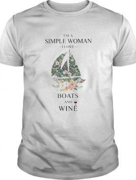 Im A Simple Woman I Love Boats And Wine Flower Grass Leaf shirt