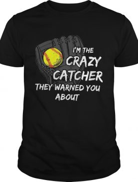 Im The Crazy Catcher They Warned You About shirt