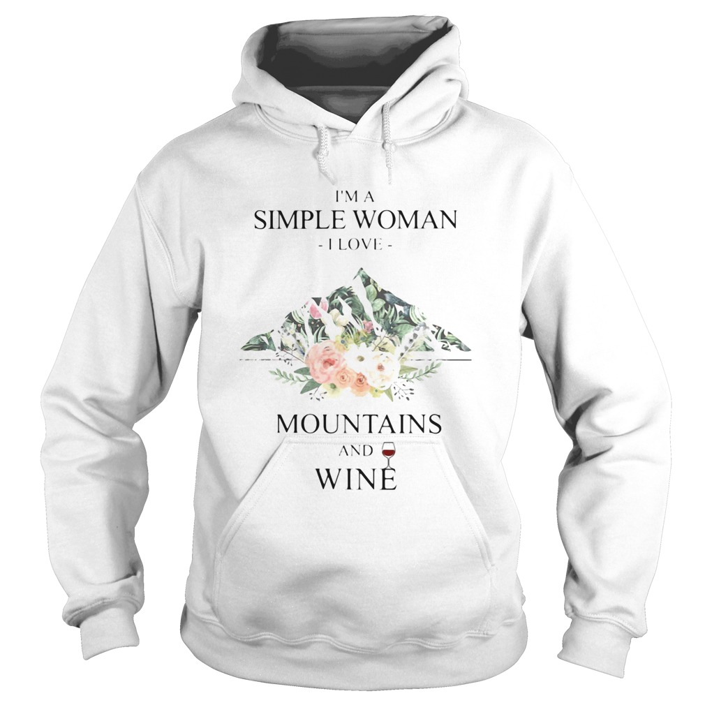 Im a simple woman i love mountains and wine flowers  Hoodie