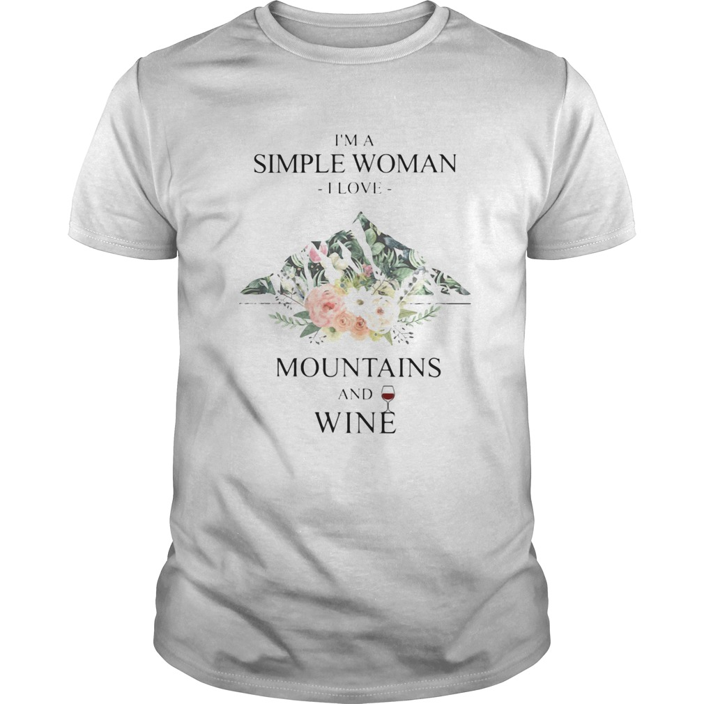 Im a simple woman i love mountains and wine flowers  Unisex