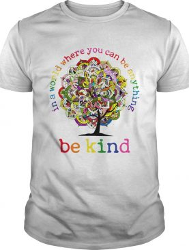 In A World Where You Can Be Anything Be Kind Mandala Tree shirt