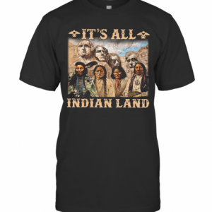 It Is All Indian Land T-Shirt Classic Men's T-shirt