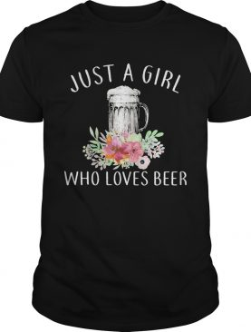 Just a girl who loves beer flowers shirt