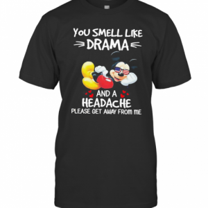 Mickey Mouse You Smell Like Drama And A Headache Please Get Away From Me T-Shirt Classic Men's T-shirt