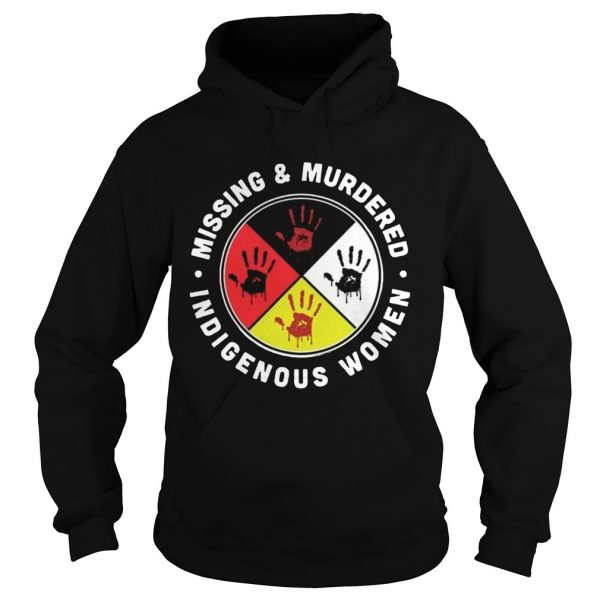 Missing And Murdered Indigenous Women  Hoodie
