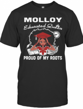 Molloy Educated Queen Proud Of My Roots T-Shirt