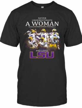 Never Underestimate A Woman Who Understands Football And Loves Lsu Tigers Logo T-Shirt