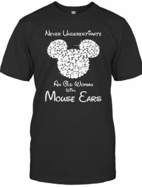 Never Underestimate An Old Woman With Mouse Ears T-Shirt
