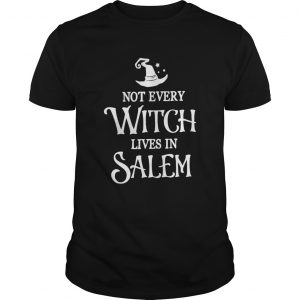 Not Every Witch Lives In Salem  Unisex