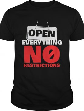 OPEN EVERYTHING NO RESTRICTIONS shirt