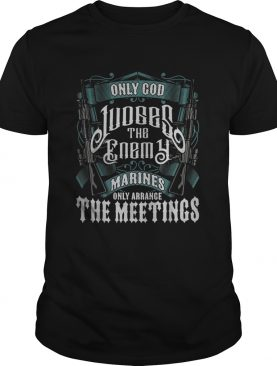 Only god judges the enemy marines only arrange the meetings shirt