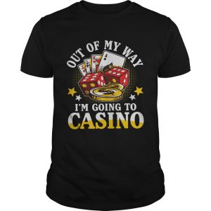 Out Of My Way Im Going To Casino  Unisex