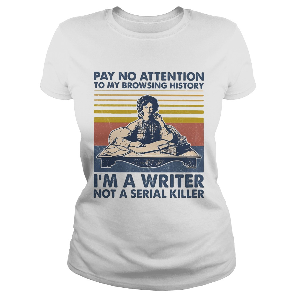 Pay no attention to my browsing history Im a writer not a serial killer vintage retro Classic Ladies