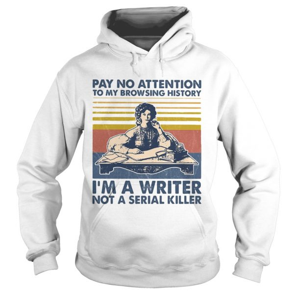 Pay no attention to my browsing history Im a writer not a serial killer vintage retro  Hoodie