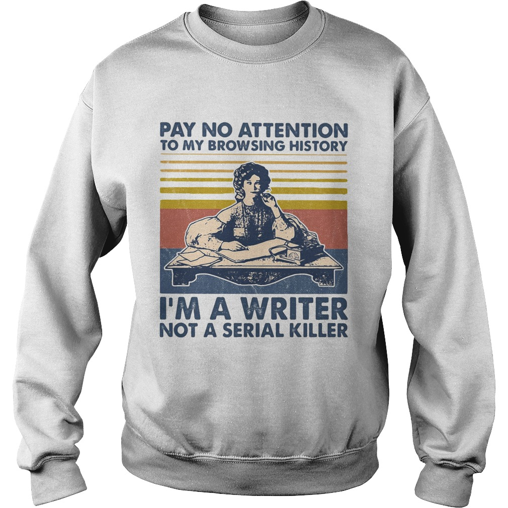 Pay no attention to my browsing history Im a writer not a serial killer vintage retro Sweatshirt
