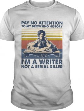 Pay no attention to my browsing history Im a writer not a serial killer vintage retro shirt