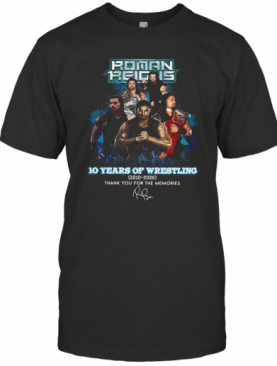 Roman Reigns 10 Years Of Wrestling 2010 2020 Thank You For The Memories T-Shirt