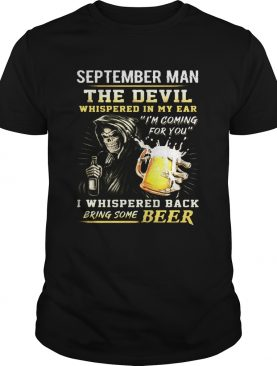 September guy the devil whispered in my ear Im coming for you I whispered back bring some beer shi