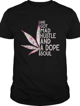 She Got Mad Hustle And Dope Soul Cannabis shirt