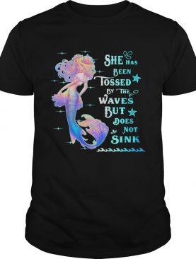 She Has Been Tossed By The Waves But Does Not Sink Mermaid shirt