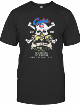 Skull Chicago Cubs 2020 Pandemic Covid 19 In Case Of Emergency Cut This And Use It As Toilet Paper T-Shirt
