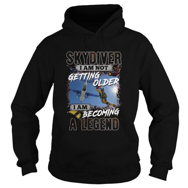 Sky diver I am not getting older I am becoming a legend  Hoodie