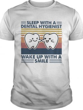 Sleep With A Dental Hygienist Wake Up With A Smile Vintage Retro shirt