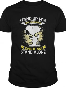 Snoopy Stand Up For What You Believe In Even If You Stand Alone shirt