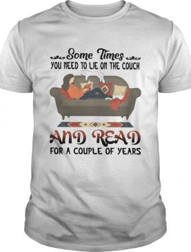 Some Times You Need To Lie On The Couch And Read For A Couple Of Years shirt