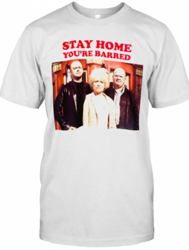 Stay Home You'Re Barred Covid 19 T-Shirt