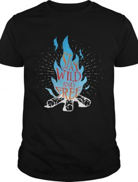 Stay Wild And Free Fire Blue shirt
