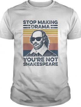 Stop Making Drama Youre Not Shakespeare Vintage shirt
