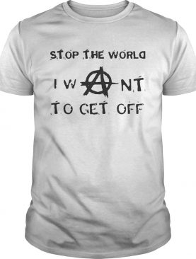 Stop The World I Want To Get Off shirt