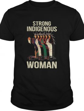 Strong Indigenous Woman shirt