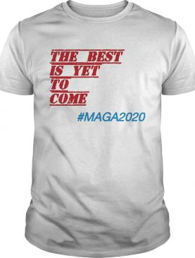 The Best Is Yet to Come Maga 2020 shirt
