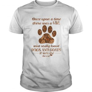 The Once Upon A Time There Was A Girl Who Really Loved Dogs And Goats It Was Me The End Shirt Unisex