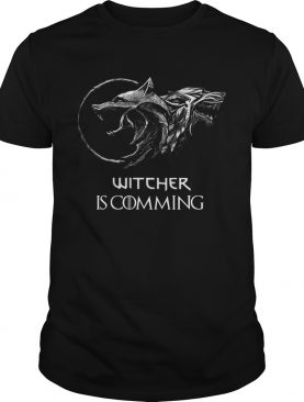 The Witcher Is Coming Game Of Thrones shirt