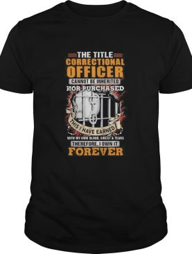 The title correctional officer cannot be inherited nor purchased this I have earned therefore I own