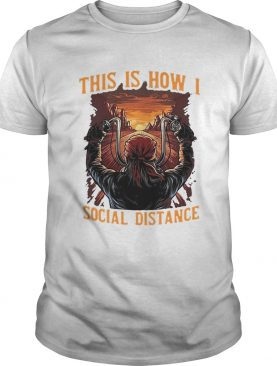 This is how I social distance man motor sunset shirt