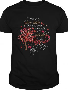 Those We Love Dont Go Away The Walk Beside Us Every Day Tree Butterfly shirt