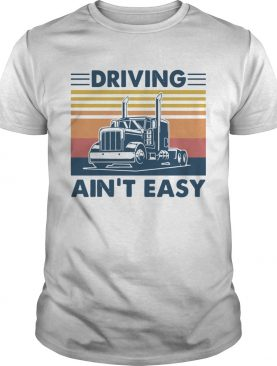 Truck Driving Aint Easy Vintage shirt
