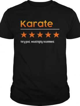 Very Good Would Highly Recommend Karate Star shirt